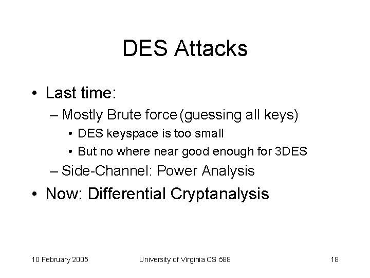 DES Attacks • Last time: – Mostly Brute force (guessing all keys) • DES