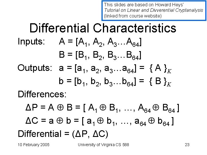 This slides are based on Howard Heys' Tutorial on Linear and Divverential Cryptanalysis (linked
