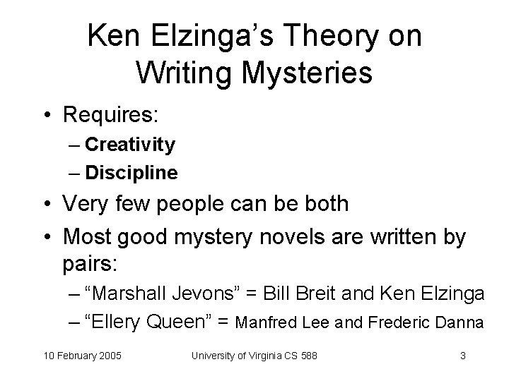Ken Elzinga's Theory on Writing Mysteries • Requires: – Creativity – Discipline • Very