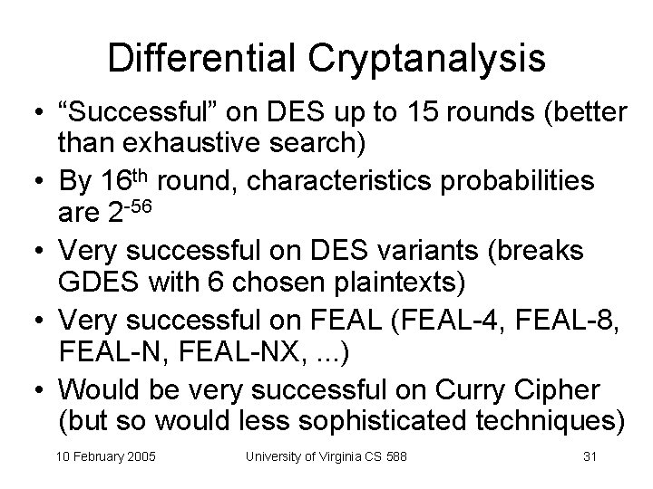 """Differential Cryptanalysis • """"Successful"""" on DES up to 15 rounds (better than exhaustive search)"""