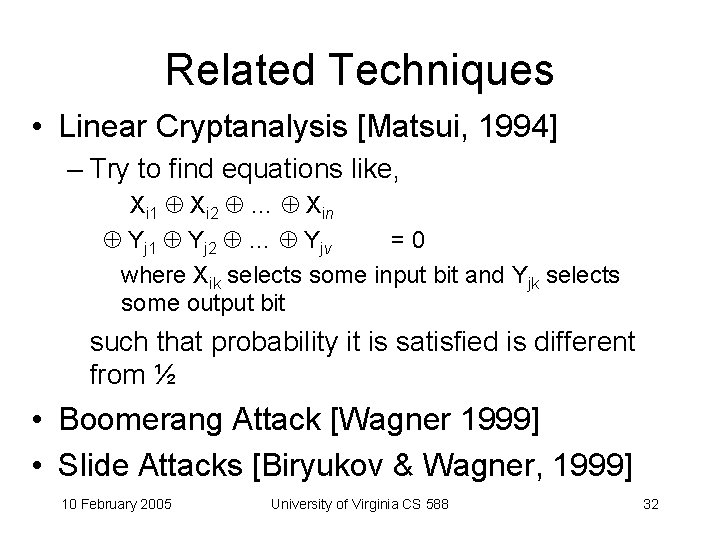 Related Techniques • Linear Cryptanalysis [Matsui, 1994] – Try to find equations like, Xi