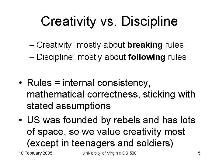 Creativity vs. Discipline – Creativity: mostly about breaking rules – Discipline: mostly about following