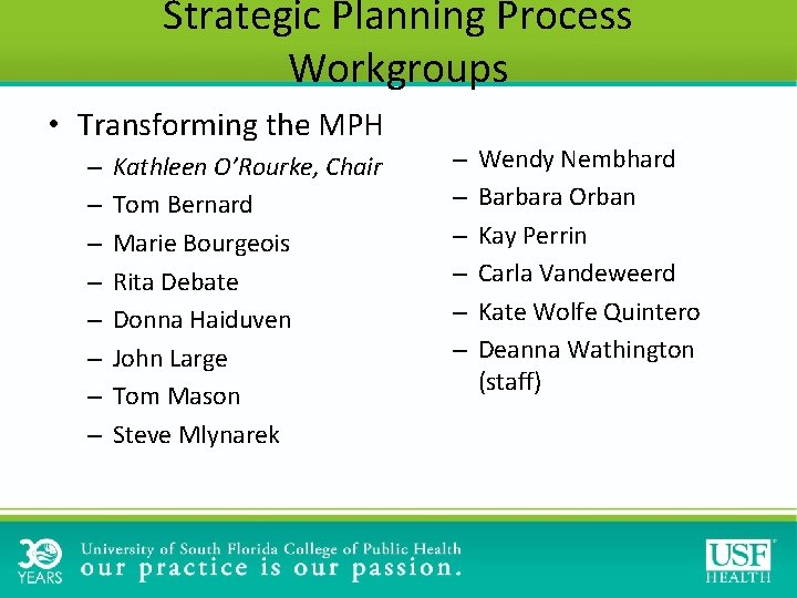 Strategic Planning Process Workgroups • Transforming the MPH – – – – Kathleen O'Rourke,