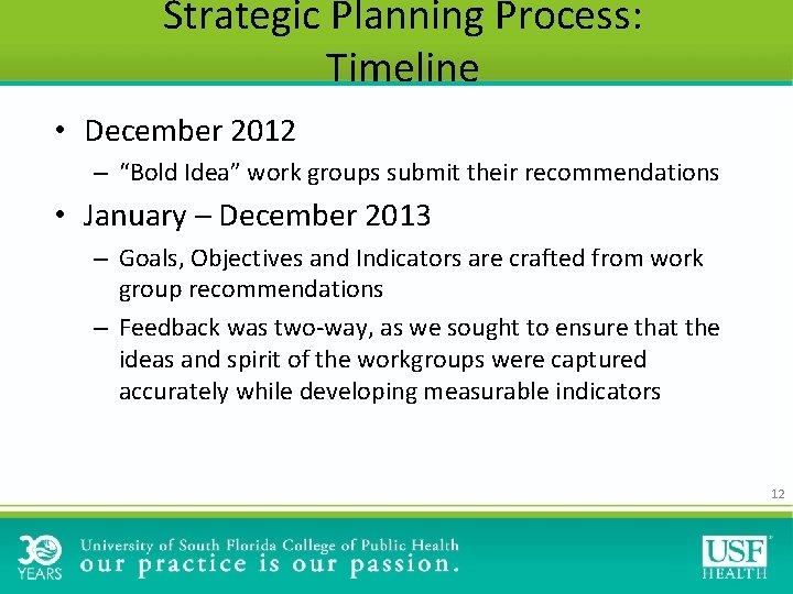 "Strategic Planning Process: Timeline • December 2012 – ""Bold Idea"" work groups submit their"