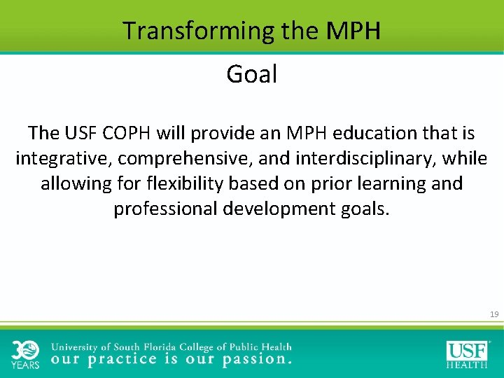 Transforming the MPH Goal The USF COPH will provide an MPH education that is