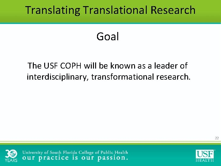 Translating Translational Research Goal The USF COPH will be known as a leader of