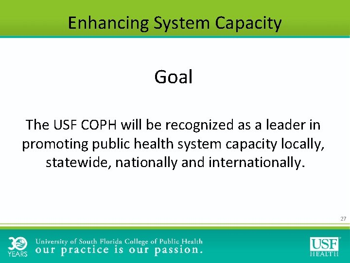 Enhancing System Capacity Goal The USF COPH will be recognized as a leader in