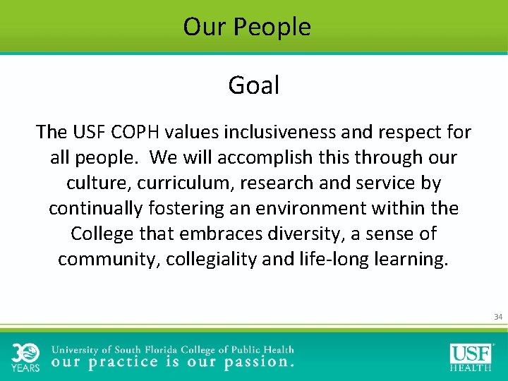 Our People Goal The USF COPH values inclusiveness and respect for all people. We