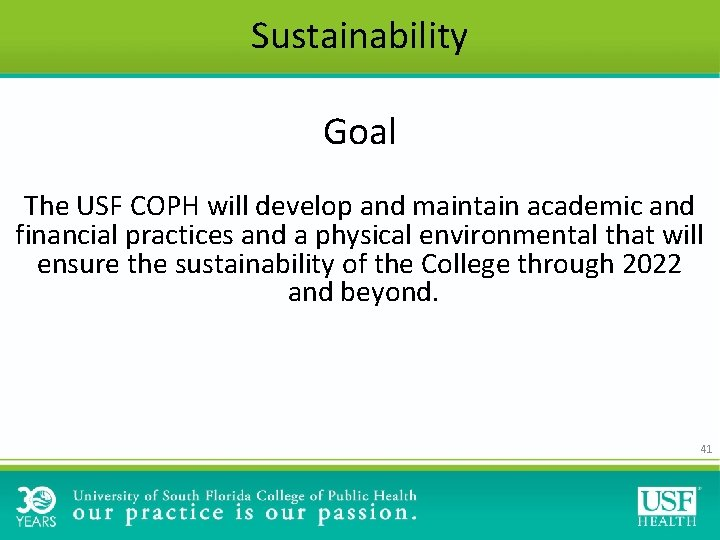 Sustainability Goal The USF COPH will develop and maintain academic and financial practices and