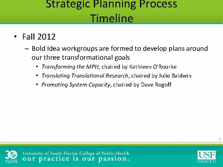 Strategic Planning Process Timeline • Fall 2012 – Bold Idea workgroups are formed to