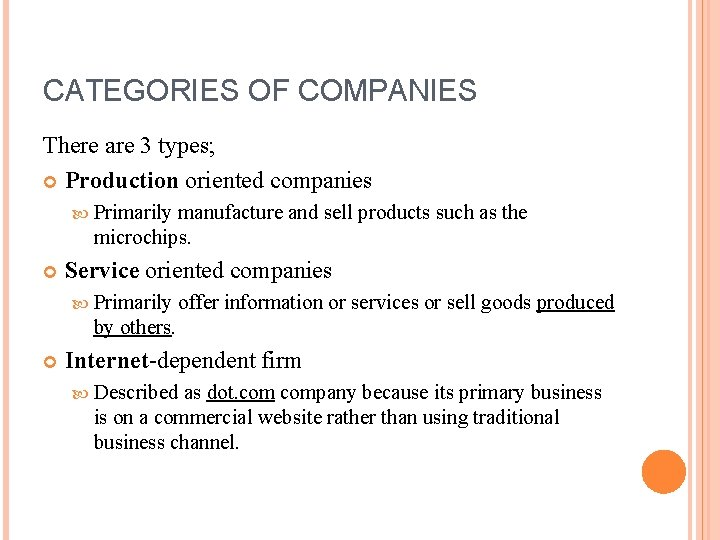 CATEGORIES OF COMPANIES There are 3 types; Production oriented companies Primarily manufacture and sell