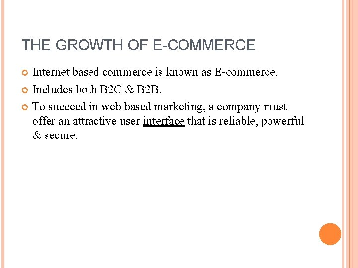 THE GROWTH OF E-COMMERCE Internet based commerce is known as E-commerce. Includes both B