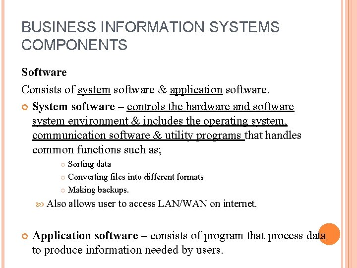 BUSINESS INFORMATION SYSTEMS COMPONENTS Software Consists of system software & application software. System software