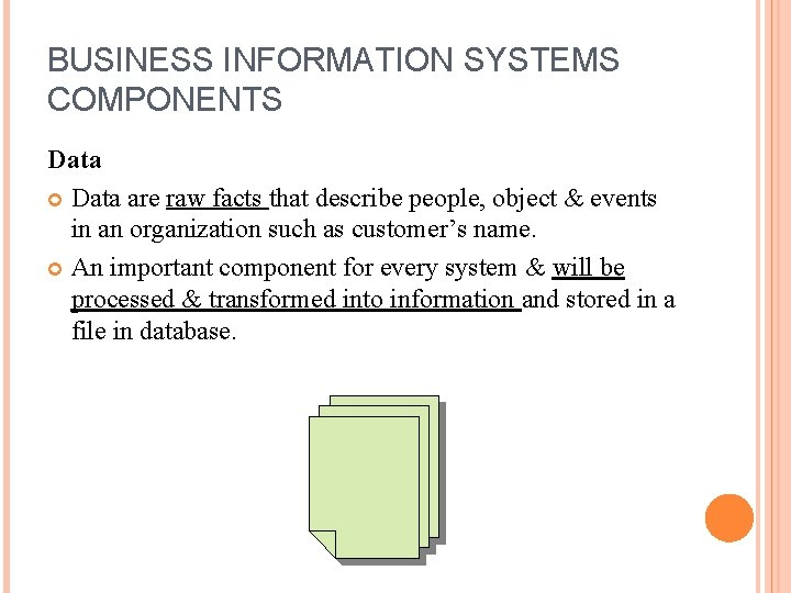 BUSINESS INFORMATION SYSTEMS COMPONENTS Data are raw facts that describe people, object & events