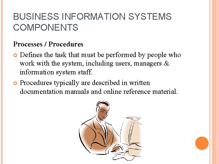 BUSINESS INFORMATION SYSTEMS COMPONENTS Processes / Procedures Defines the task that must be performed