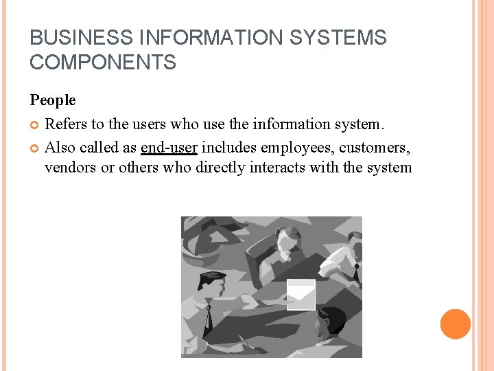BUSINESS INFORMATION SYSTEMS COMPONENTS People Refers to the users who use the information system.