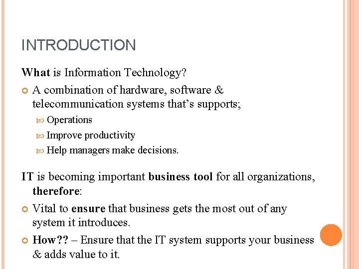 INTRODUCTION What is Information Technology? A combination of hardware, software & telecommunication systems that's
