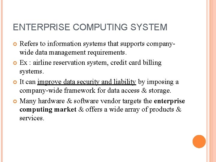 ENTERPRISE COMPUTING SYSTEM Refers to information systems that supports companywide data management requirements. Ex
