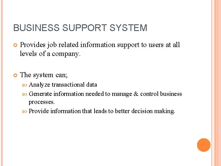 BUSINESS SUPPORT SYSTEM Provides job related information support to users at all levels of