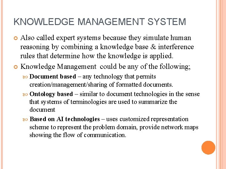 KNOWLEDGE MANAGEMENT SYSTEM Also called expert systems because they simulate human reasoning by combining