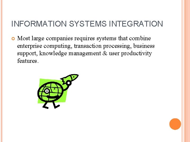 INFORMATION SYSTEMS INTEGRATION Most large companies requires systems that combine enterprise computing, transaction processing,