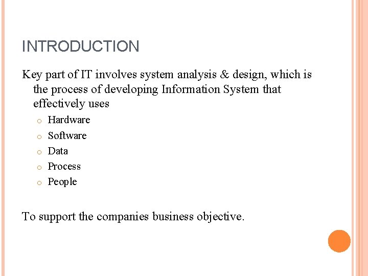 INTRODUCTION Key part of IT involves system analysis & design, which is the process