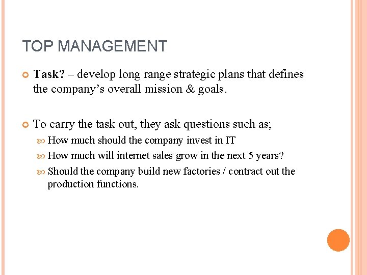 TOP MANAGEMENT Task? – develop long range strategic plans that defines the company's overall