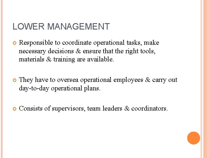LOWER MANAGEMENT Responsible to coordinate operational tasks, make necessary decisions & ensure that the