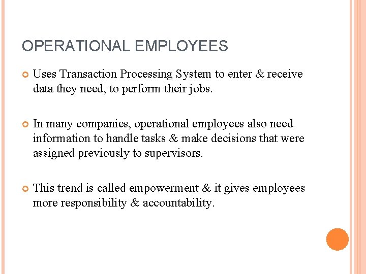 OPERATIONAL EMPLOYEES Uses Transaction Processing System to enter & receive data they need, to
