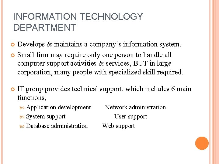 INFORMATION TECHNOLOGY DEPARTMENT Develops & maintains a company's information system. Small firm may require