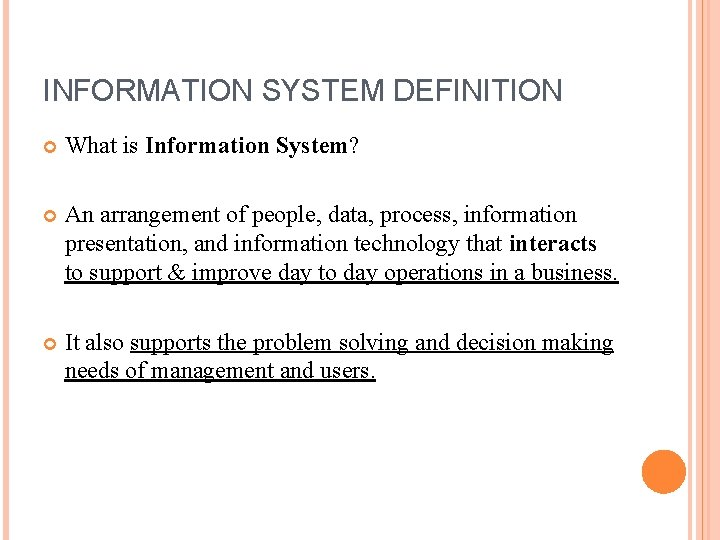 INFORMATION SYSTEM DEFINITION What is Information System? An arrangement of people, data, process, information