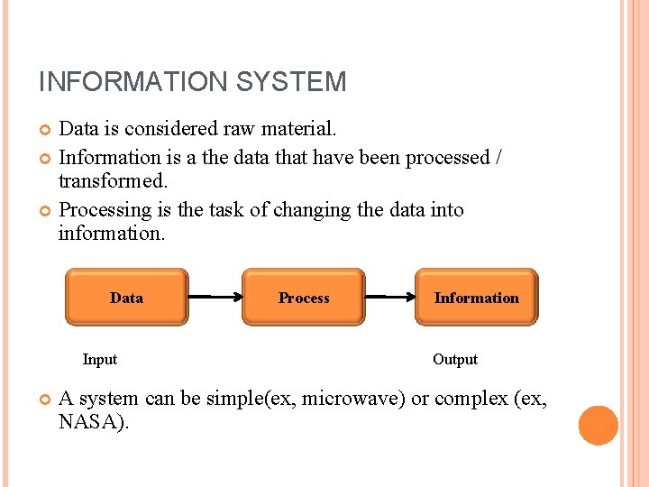 INFORMATION SYSTEM Data is considered raw material. Information is a the data that have