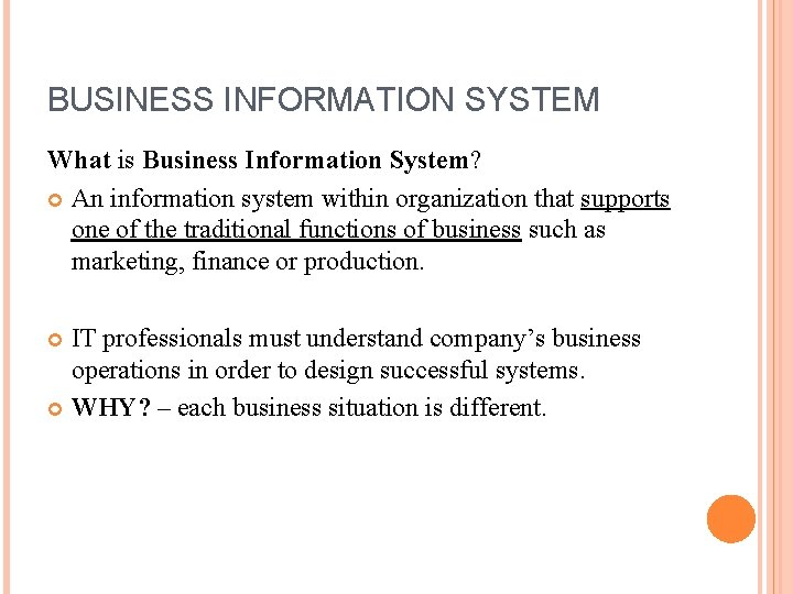 BUSINESS INFORMATION SYSTEM What is Business Information System? An information system within organization that
