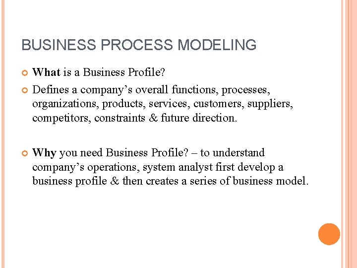 BUSINESS PROCESS MODELING What is a Business Profile? Defines a company's overall functions, processes,