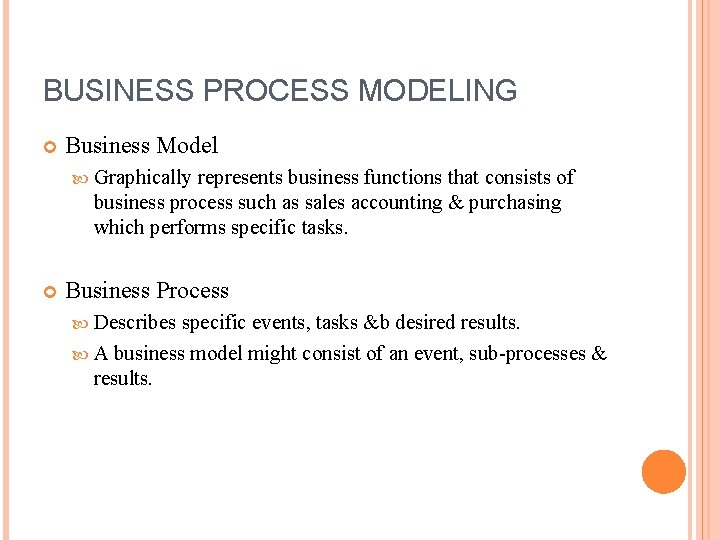 BUSINESS PROCESS MODELING Business Model Graphically represents business functions that consists of business process