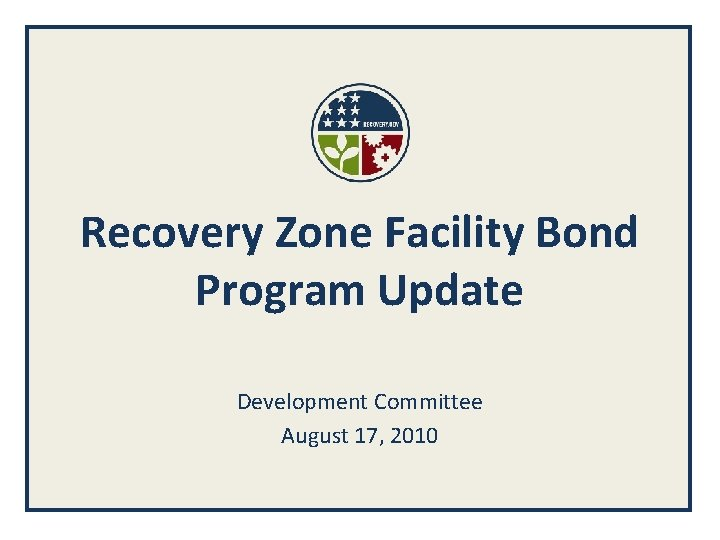 Recovery Zone Facility Bond Program Update Development Committee August 17, 2010