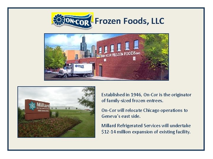 Frozen Foods, LLC Established in 1946, On-Cor is the originator of family-sized frozen entrees.