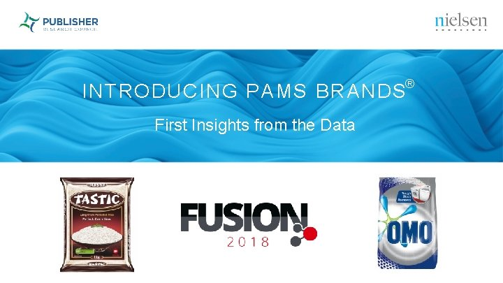 INTRODUCING PAMS BRANDS® First Insights from the Data