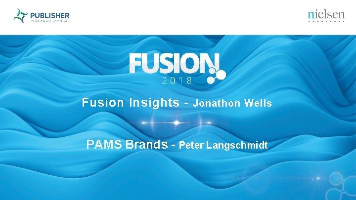 Fusion Insights - Jonathon Wells PAMS Brands - Peter Langschmidt
