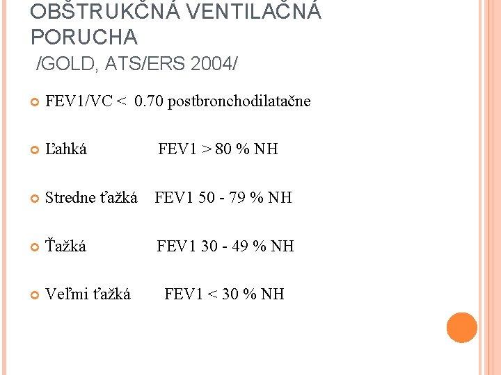 OBŠTRUKČNÁ VENTILAČNÁ PORUCHA /GOLD, ATS/ERS 2004/ FEV 1/VC < 0. 70 postbronchodilatačne Ľahká FEV