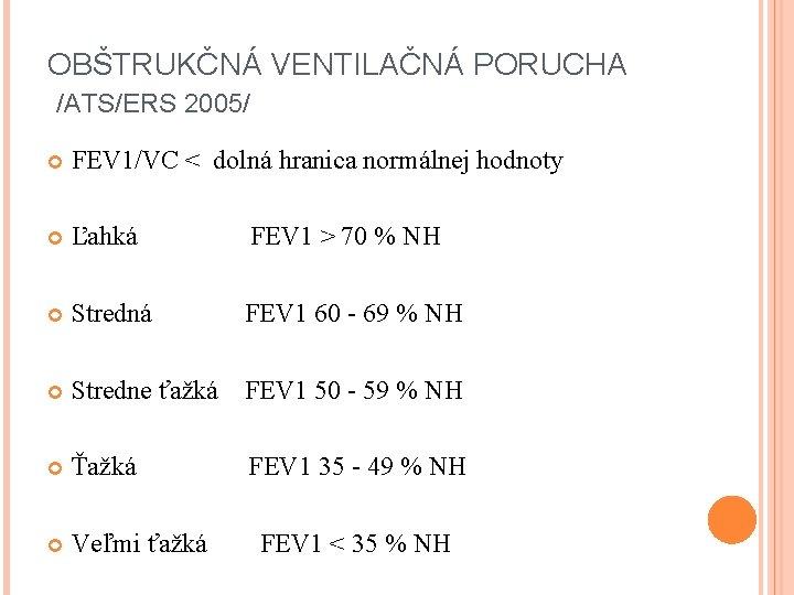 OBŠTRUKČNÁ VENTILAČNÁ PORUCHA /ATS/ERS 2005/ FEV 1/VC < dolná hranica normálnej hodnoty Ľahká FEV