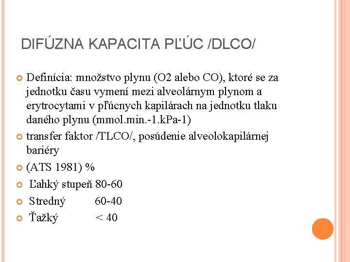 DIFÚZNA KAPACITA PĽÚC /DLCO/ Definícia: množstvo plynu (O 2 alebo CO), ktoré se za