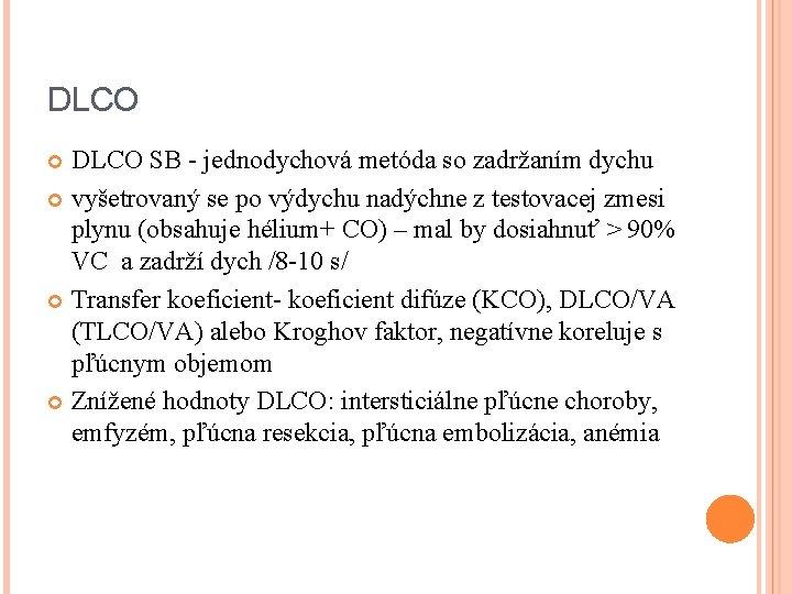 DLCO SB - jednodychová metóda so zadržaním dychu vyšetrovaný se po výdychu nadýchne z