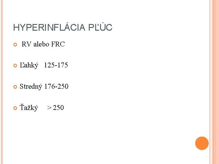 HYPERINFLÁCIA PĽÚC RV alebo FRC Ľahký 125 -175 Stredný 176 -250 Ťažký ˃ 250