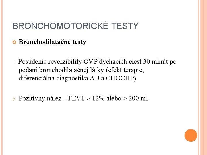 BRONCHOMOTORICKÉ TESTY Bronchodilatačné testy - Posúdenie reverzibility OVP dýchacích ciest 30 minút po podaní
