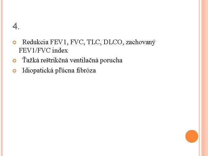 4. Redukcia FEV 1, FVC, TLC, DLCO, zachovaný FEV 1/FVC index Ťažká reštrikčná ventilačná