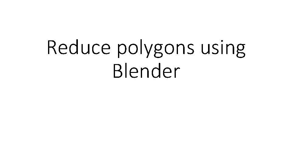Reduce polygons using Blender