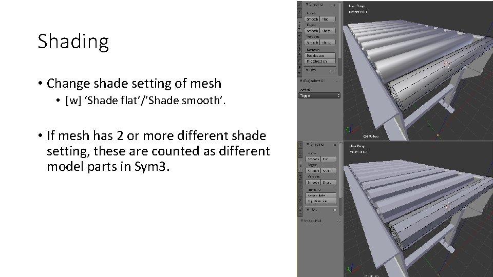 Shading • Change shade setting of mesh • [w] 'Shade flat'/'Shade smooth'. • If