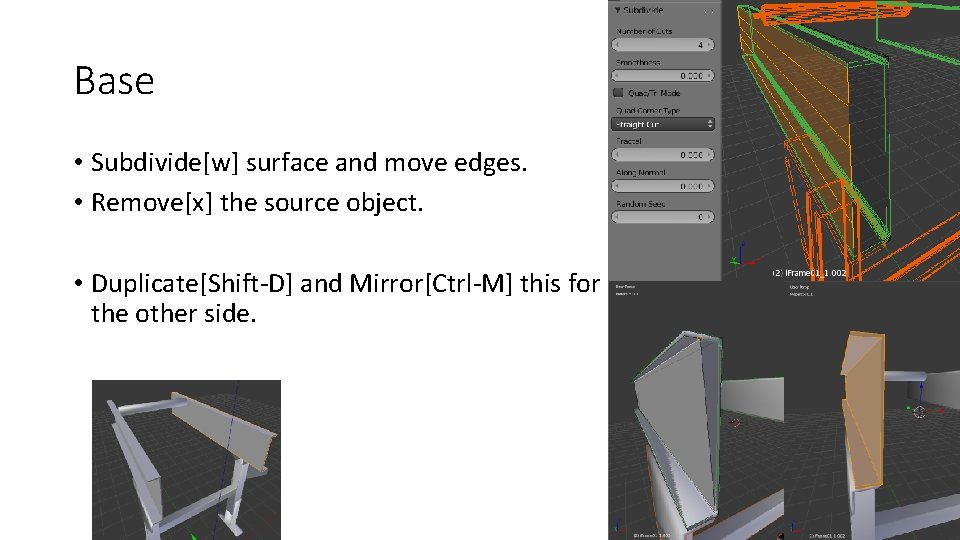Base • Subdivide[w] surface and move edges. • Remove[x] the source object. • Duplicate[Shift-D]