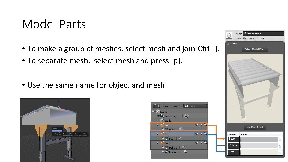 Model Parts • To make a group of meshes, select mesh and join[Ctrl-J]. •